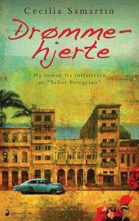 """Drømmehjerte roman Cecilia Samartin,  """"Dramatisk, gripende og vidunderlig vakker fortelling fra Castros Cuba"""""""