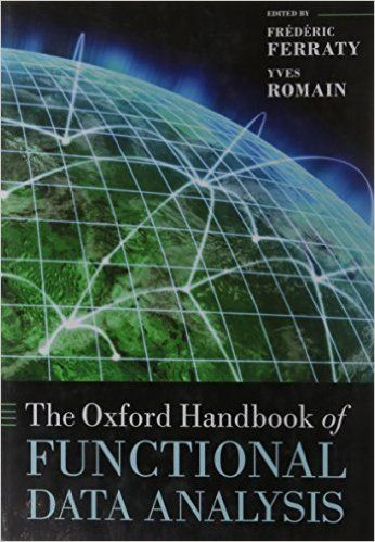 The Oxford handbook of functional data analysis / edited by Frédéric Ferraty and Yves Romain
