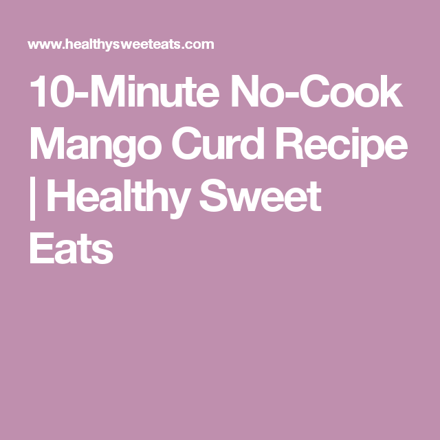 10-Minute No-Cook Mango Curd Recipe | Healthy Sweet Eats