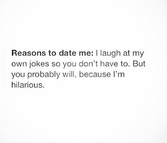 reasons to date me it makes me laugh relationships persuasive essay subject > why you could date me i m hot