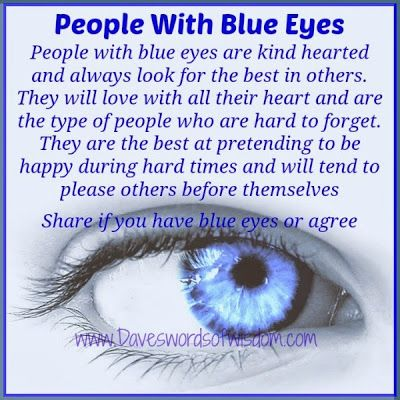 Daveswordsofwisdom Com Those Blue Eyed People In Our Lives Blue Eye Facts Blue Eye Quotes People With Blue Eyes