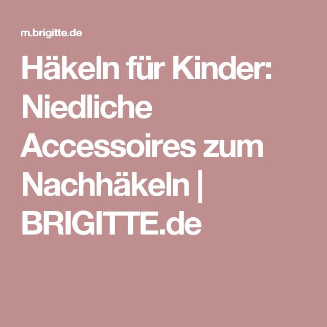 Häkeln Für Kinder Niedliche Accessoires Zum Nachhäkeln Brigitte