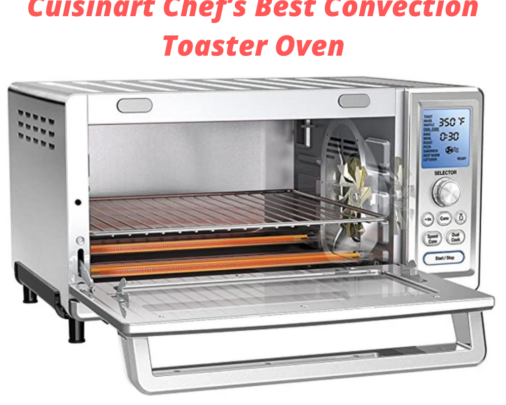 Cuisinart Chef S Best Convection Toaster Oven In 2020 Best Convection Toaster Oven Convection Toaster Oven Toaster Oven