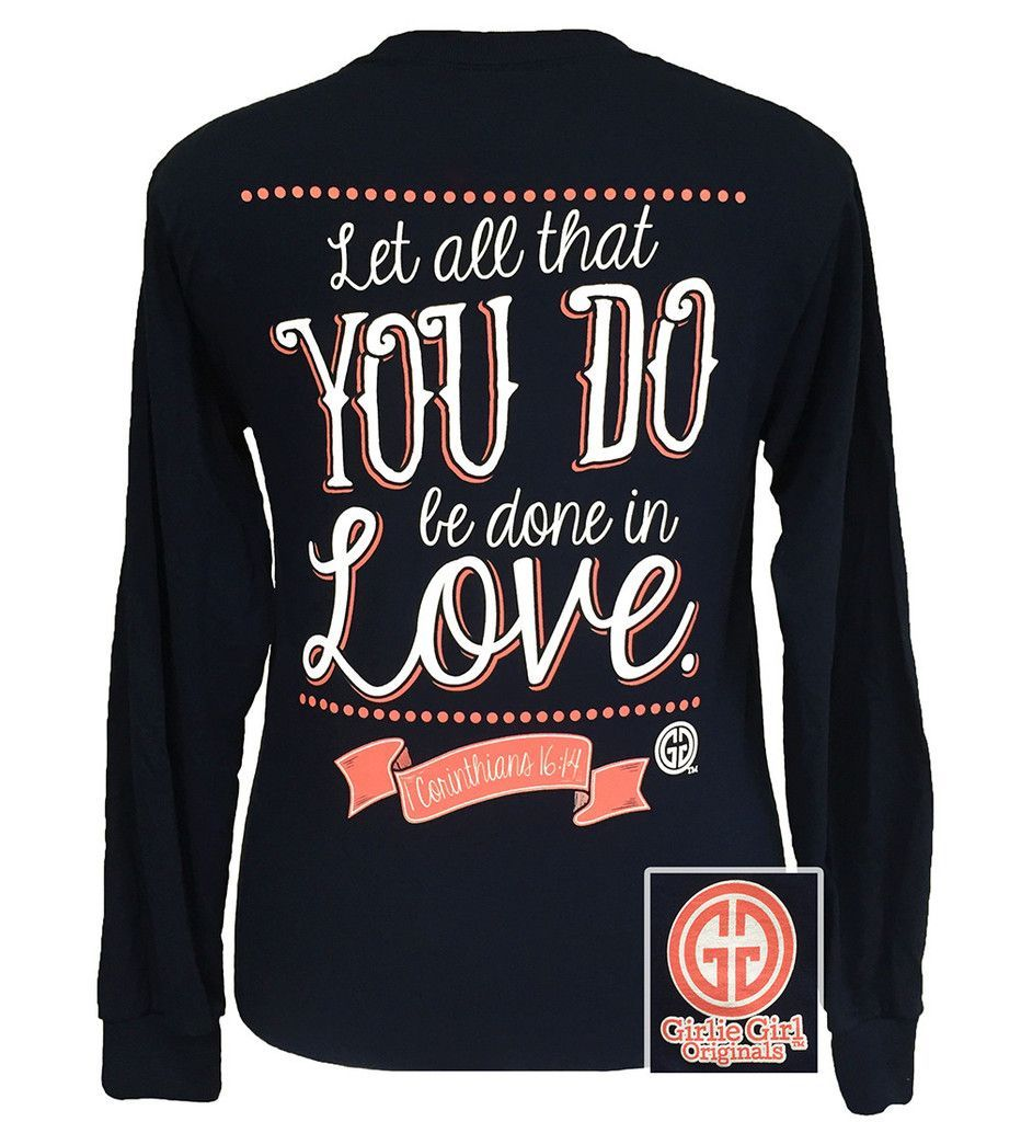 Photo of Girlie Girl Original Let All That You Do Be Do in Love Christian Long Sleeves T-Shirt