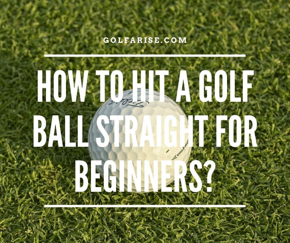 How to hit a golf ball straight for beginners in 2020