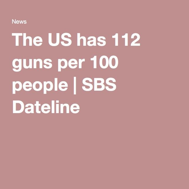 The US has 112 guns per 100 people | SBS Dateline