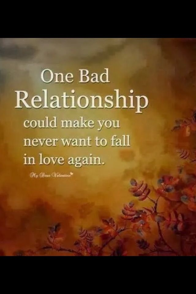 One Bad Relationship Bad Relationship Quotes Bad Relationship Love Quotes For Him