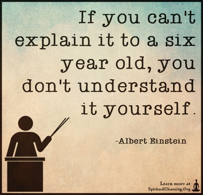 If you canu0027t explain it to a six year old, you donu0027t understand - audit quotation