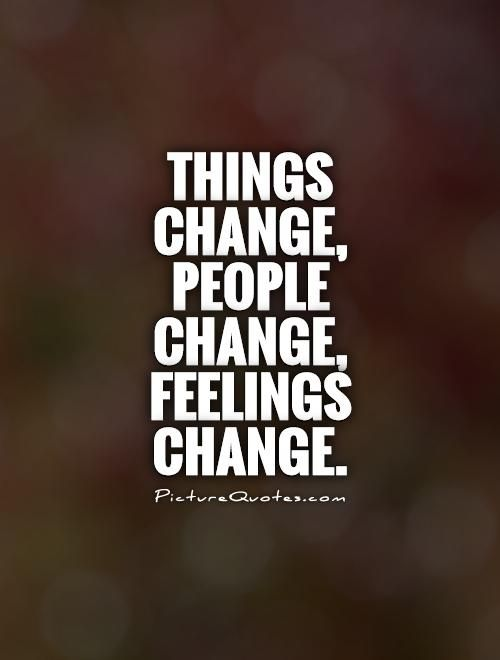 Things Change People Change Feelings Change Picture