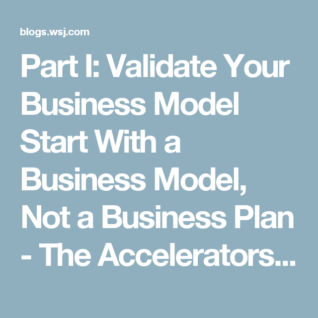 Part I Validate Your Business Model Start With A Business Model