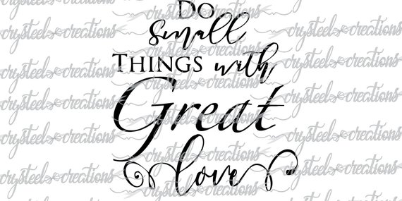 Download Do small things with great love SVG, PNG, Silhouette ...
