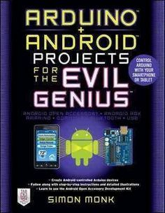 Team arduino up with android for some mischievous fun filled with filled with practical do it yourself gadgets arduino android projects for the evil genius shows you how to create arduino devices and control solutioingenieria Images