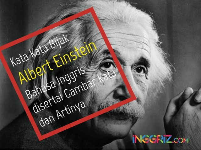 Http Inggriz Com Kata Bijak Albert Einstein Bijak Bahasa Inggris