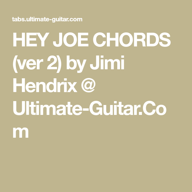 HEY JOE CHORDS (ver 2) by Jimi Hendrix @ Ultimate-Guitar.Com | Jimi ...