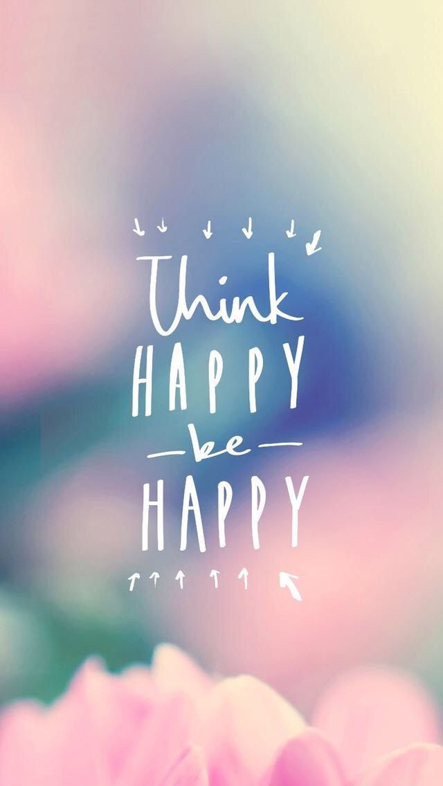Think Happy Be Find More Inspirational Wallpapers For Your IPhone Android