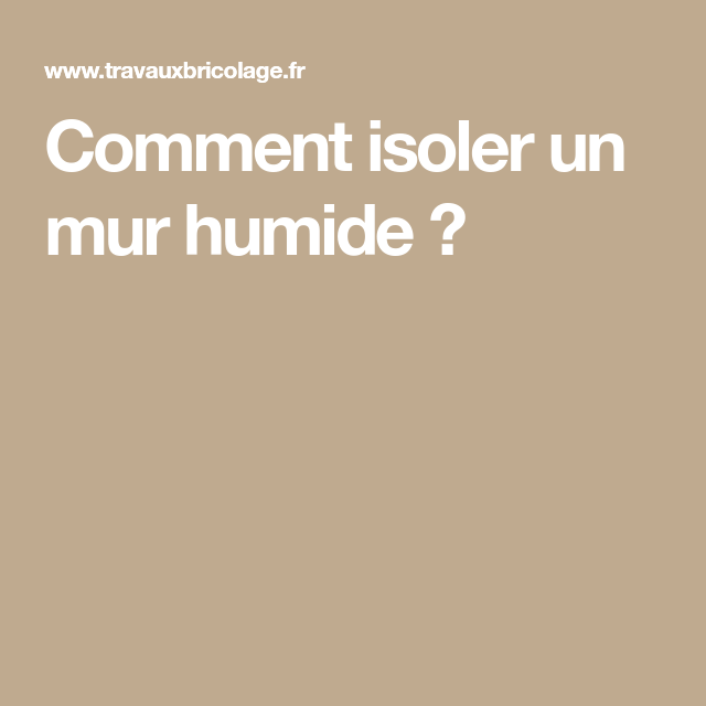 Comment Isoler Un Mur Humide Isolation Mur Comment