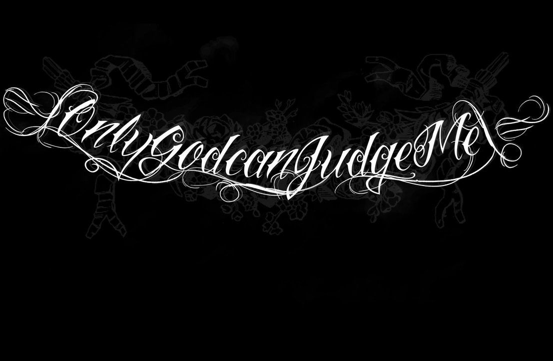 Only God Can Judge Me Tattoo Design Picture 5
