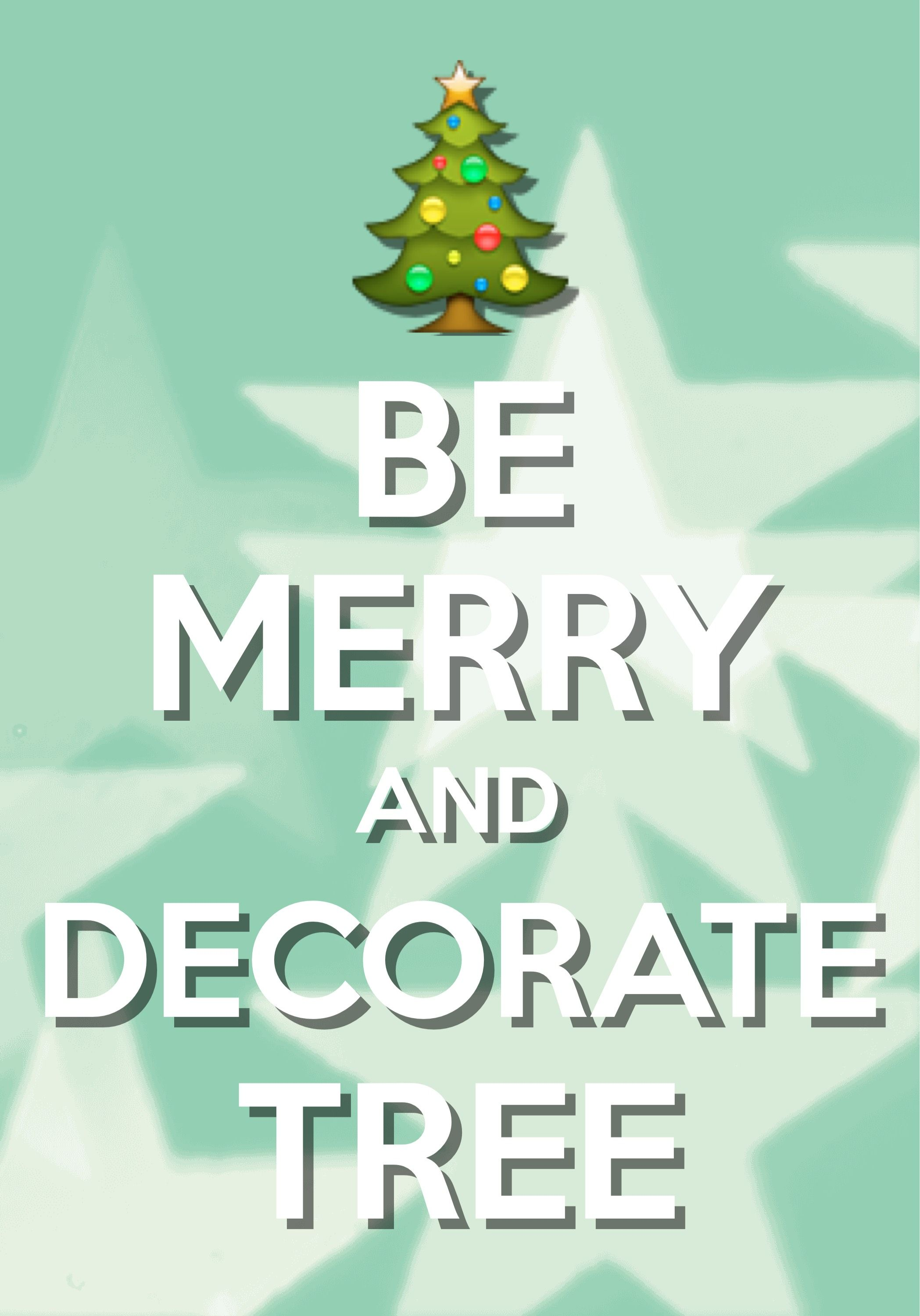be merry and decorate tree / Created with Keep Calm and Carry On for ...