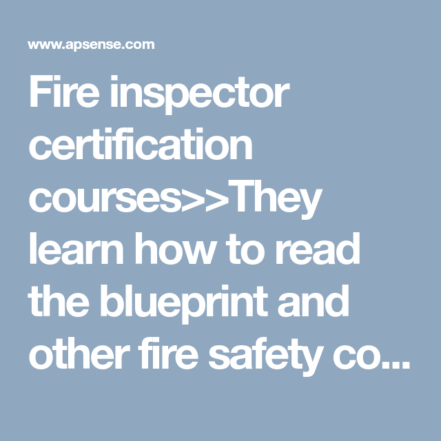 Fire inspector certification courses>>They learn how to read the ...
