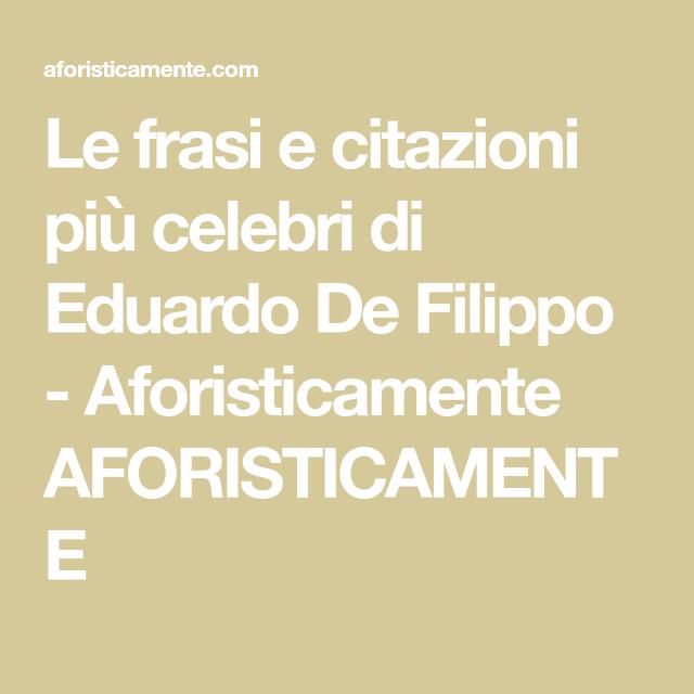 Le Frasi E Citazioni Più Celebri Di Eduardo De Filippo