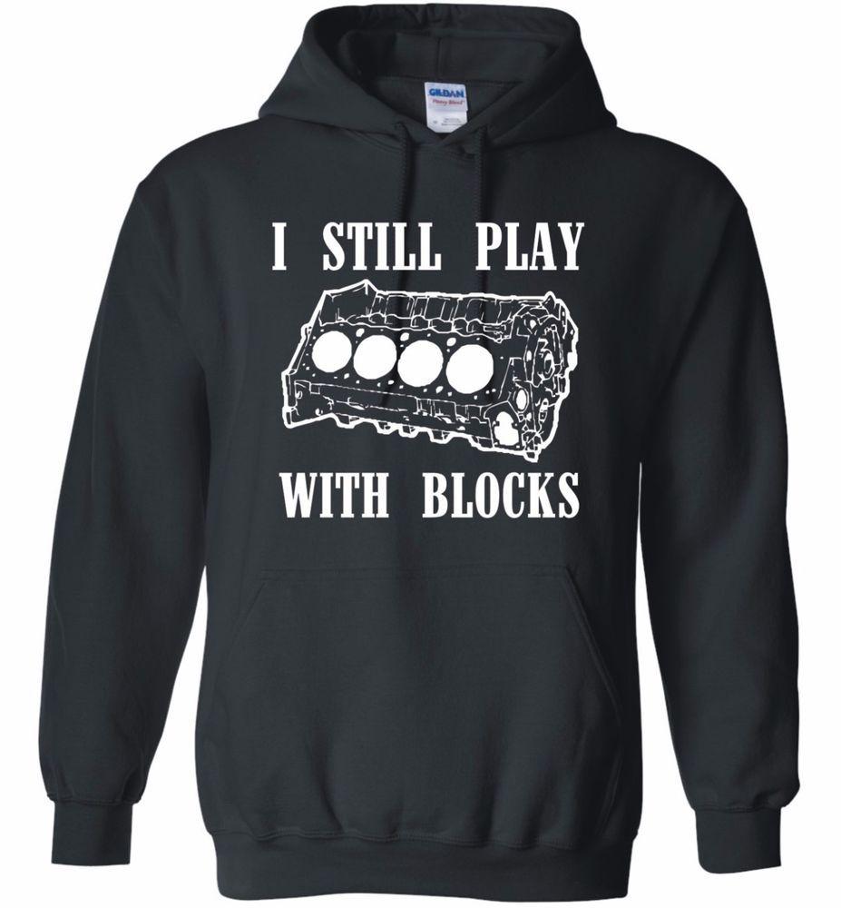 I Still Play With Blocks Hot Rod Hooded Sweatshirt Hoodie V8 Ford Dodge Chevy Sweatshirts Hooded Sweatshirts Hoodies [ 1000 x 927 Pixel ]
