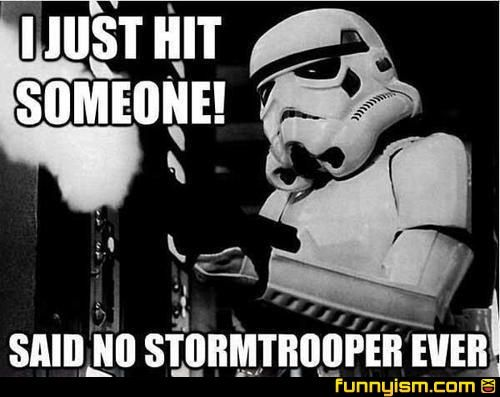 Lol Stormtroopers Have Such Bad Aim Star Wars Memes Happy Star Wars Day Star Wars Humor