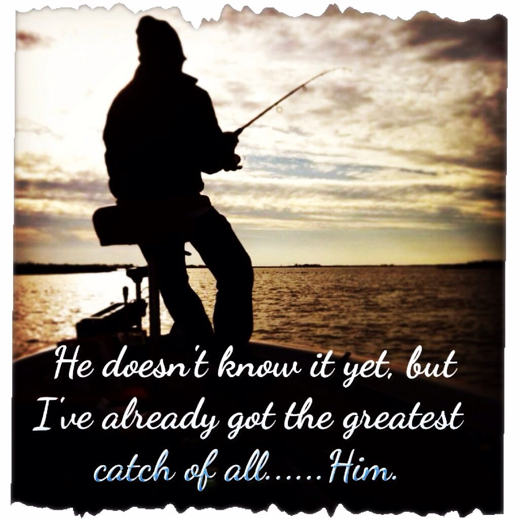 Fishing quote greatest catch love quotes marriage quote for Inspirational fishing quotes