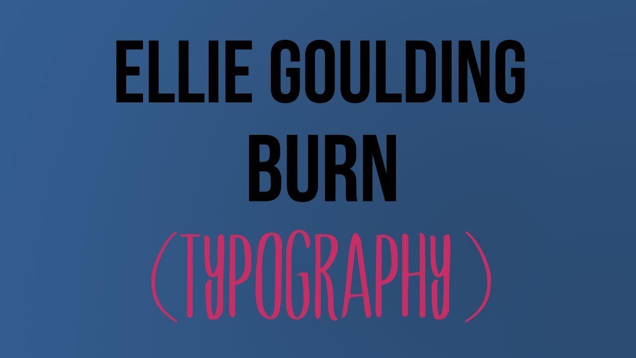 ellie goulding burn kinetic typography lyric video. Black Bedroom Furniture Sets. Home Design Ideas