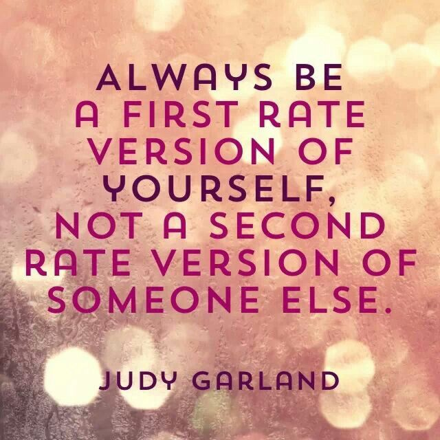 Always be a first rate version of yourself! | Inspirational words, Quotes  and notes, Quotes to live by