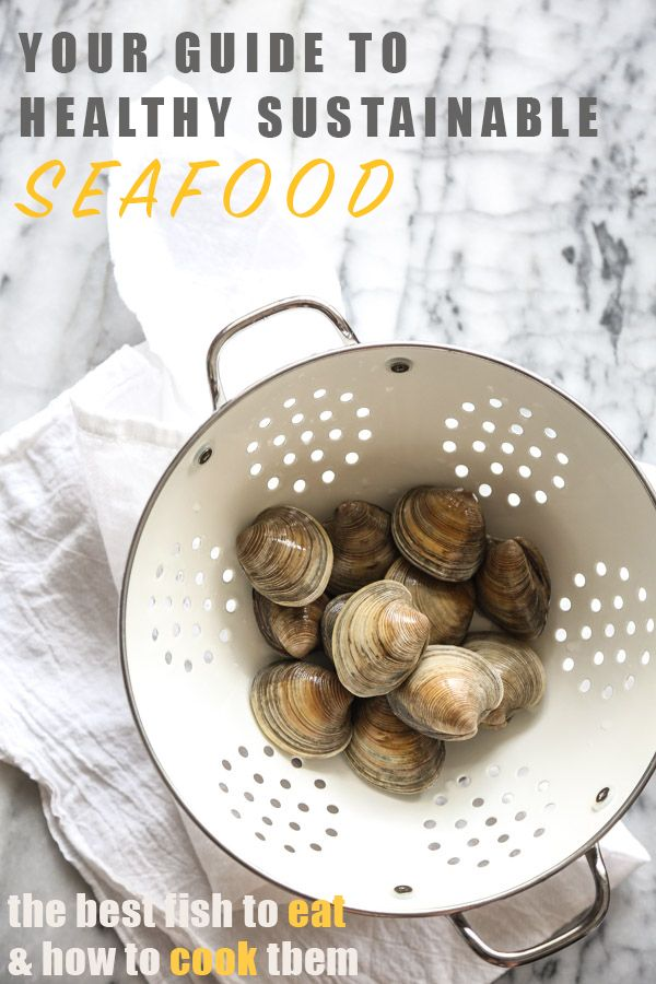 A Guide To Healthy Seafood The Best Fish To Eat How To Cook Them Sustainable Seafood Healthiest Seafood Eat