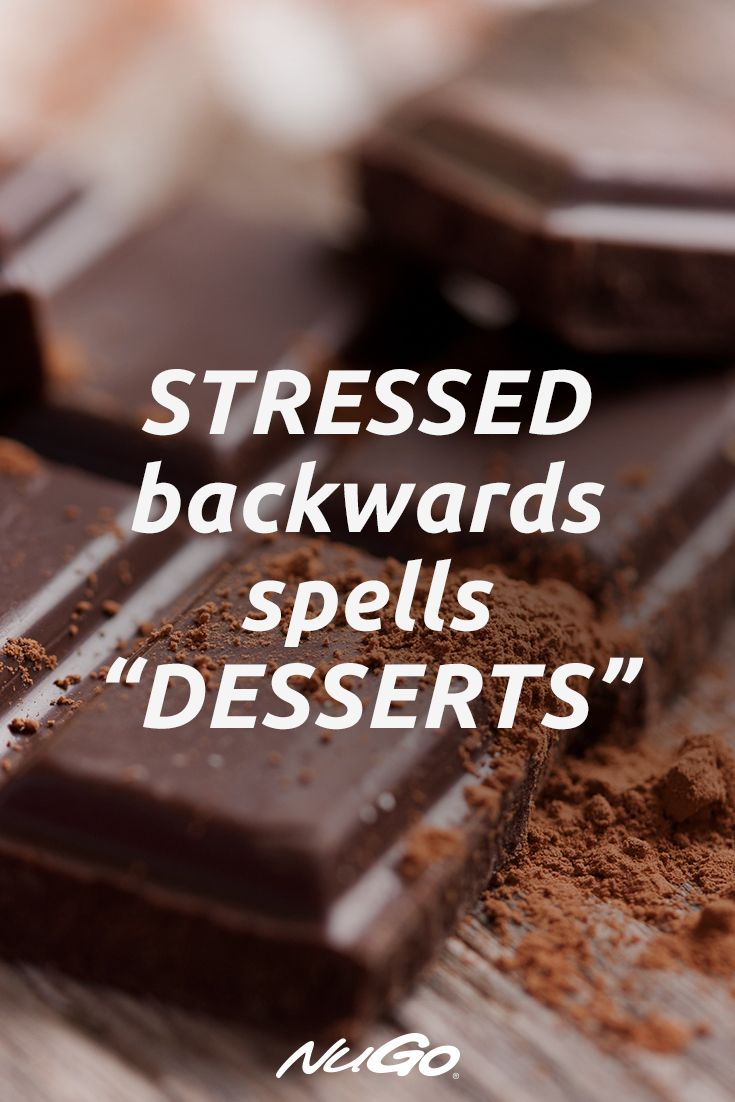 STRESSED is DESSERTS spelled backwards!   Dark Chocolate Health ...