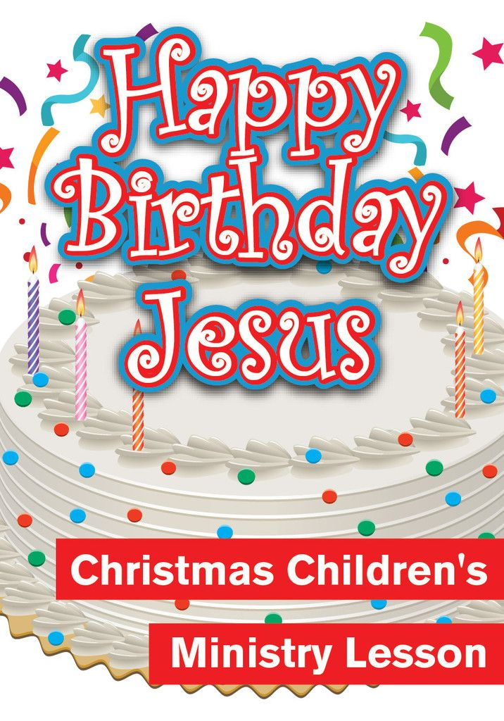 Christmas Children S Church Lesson Happy Birthday Jesus