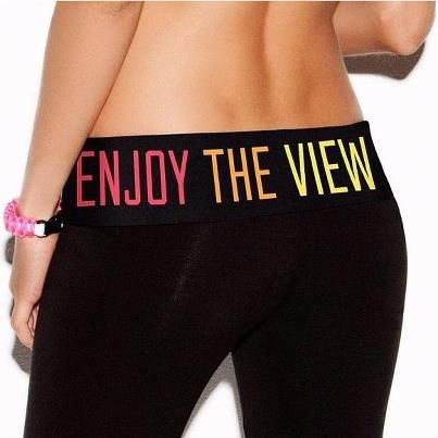 Victoria's secret yoga pants -ENYOY THE VIEW - If I ever get a ...