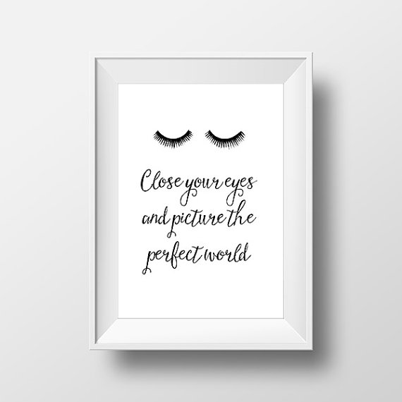 Close your eyes and picture the perfect world. от PrintAndUse