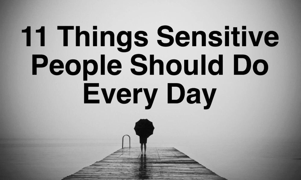 11 Things Sensitive People Should Do Every Day