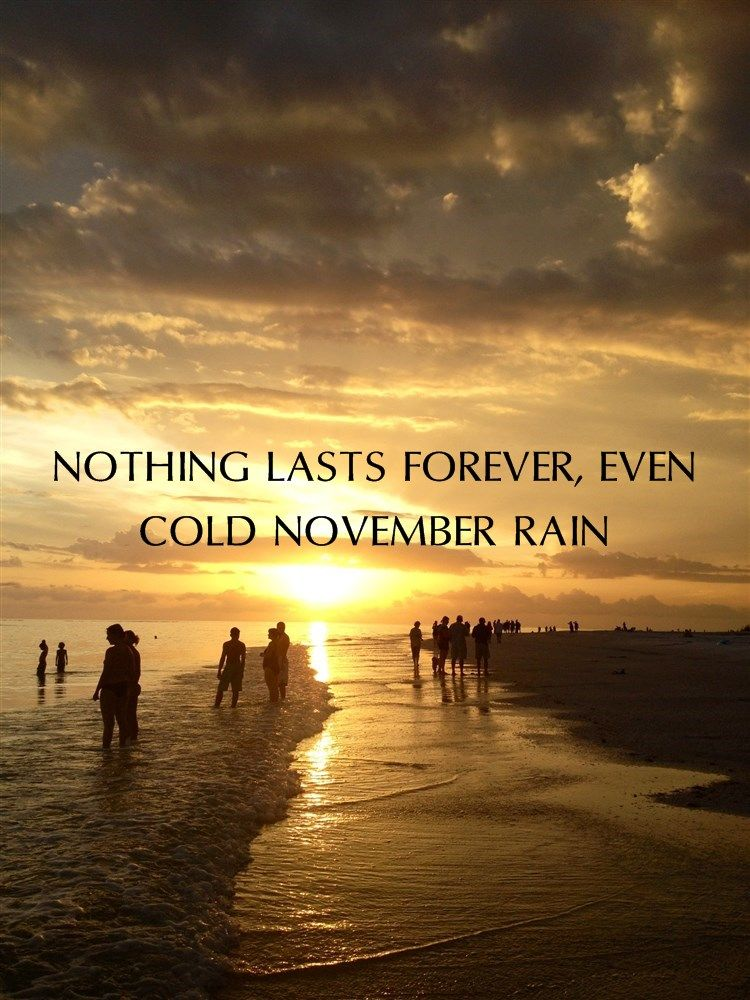 Nothing Lasts Forever Even Cold November Rain Thanks Aoife Trueman For Sharing Your Value Pand November Rain Inspirational Song Lyrics Cold November Rain