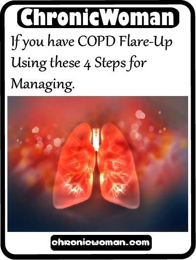If You Have Copd Flare Up Using These 4 Steps For Managing Copd Copd Awareness Pulmonary Disease
