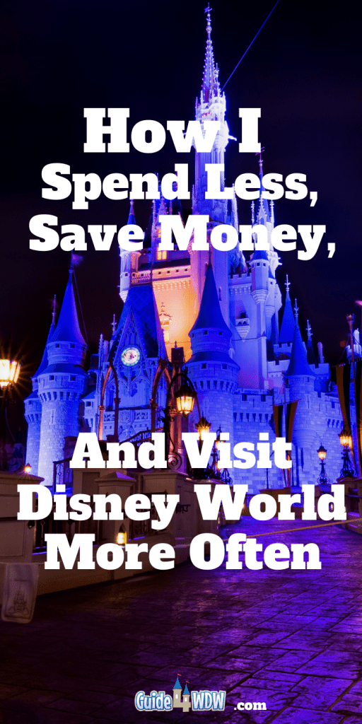 How I Spend Less, Save Money, and Visit Disney World So ...