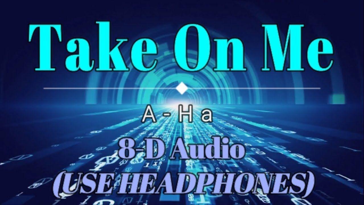 8d Audio Use Headphones A Ha Take On Me Lyric Video Hd