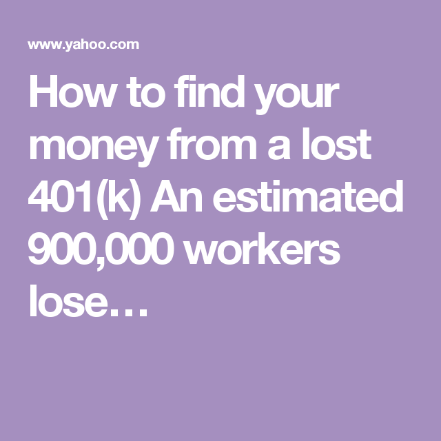 How to find your money from a lost 401(k) An estimated 900,000 workers lose…