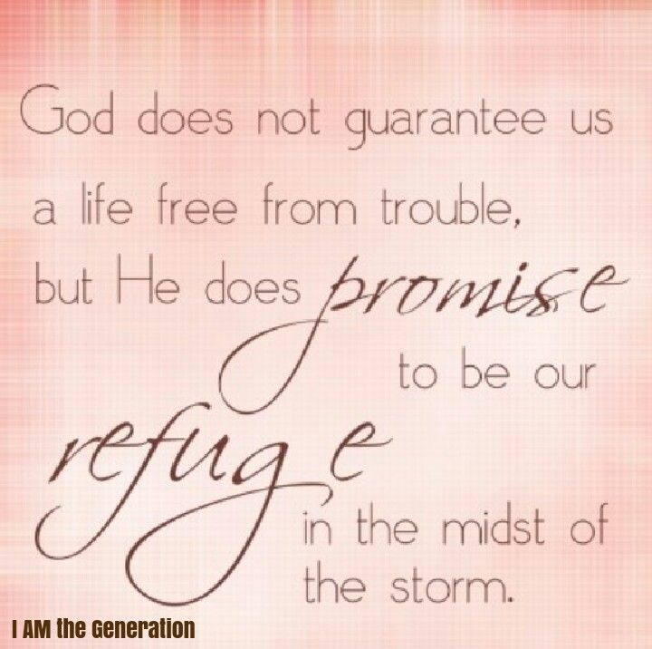 God Does Not Guarantee Us A Life Free From Trouble But He Does