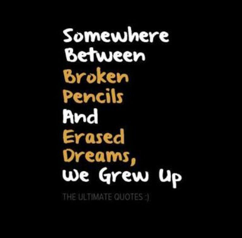 Somewhere Between Broken Pencils And Erased Dreams We Grew Up Broken Dreams Quote Reality Quotes Inspirational Quotes