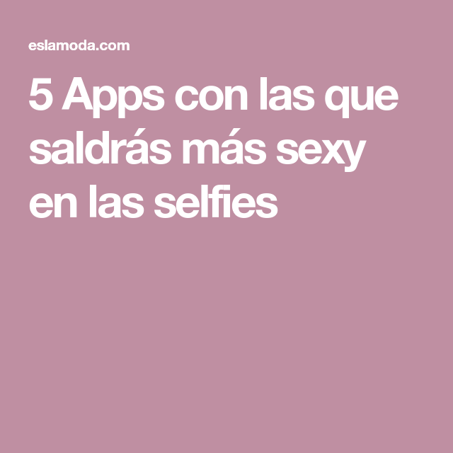 5 Apps con las que saldrás más sexy en las selfies