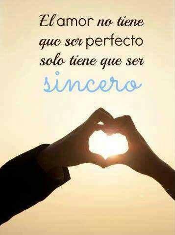 Frases Bonitas El Amor No Tiene Que Ser Perfecto Solo Tiene Que