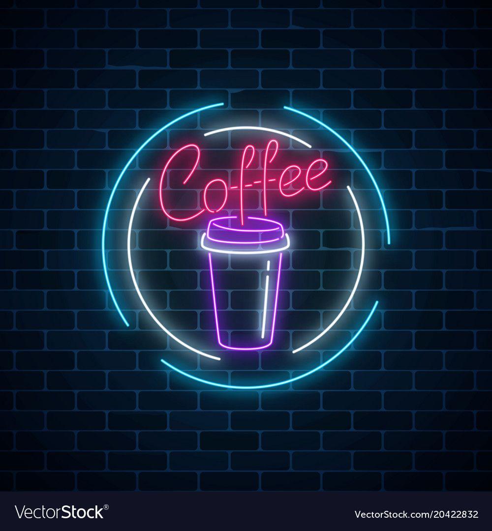 Glowing Neon Coffee Cup Sign On A Dark Brick Wall Vector Image On Vectorstock Wallpaper Iphone Neon Coffee Shop Logo Neon Signs
