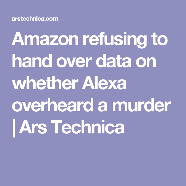 Amazon refusing to hand over data on whether Alexa overheard a murder | Ars Technica