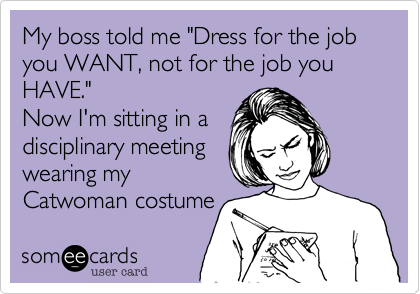 4b622c8c2 Dress for the job you want | Quotes | Haha funny, Funny, Work humor