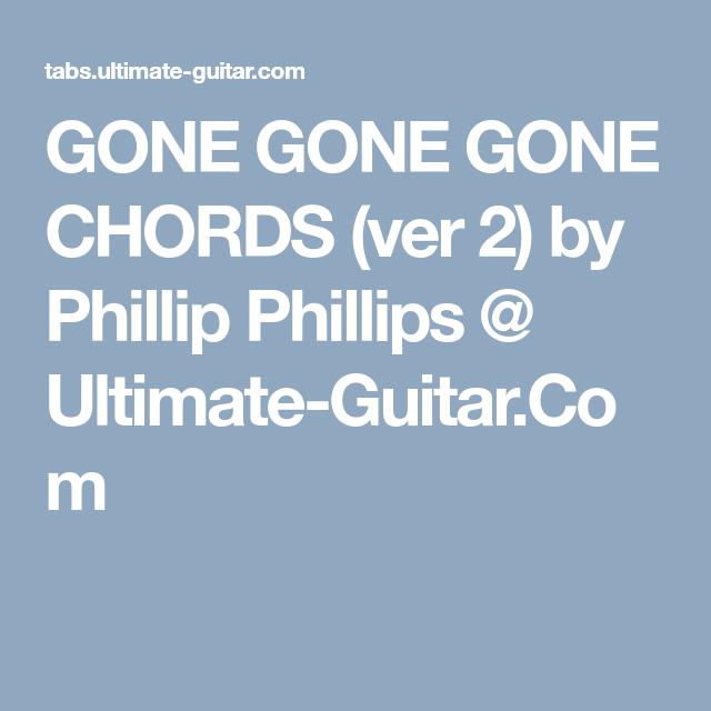 GONE GONE GONE CHORDS (ver 2) by Phillip Phillips @ Ultimate-Guitar ...