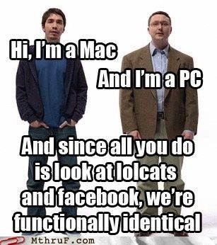 Mac Vs Pc Ahhhhhhh So So True Thats Why I Have An Ipad And A Pc And A Windows Phone And A Nook Color For My Electronic Memes Make Me Laugh