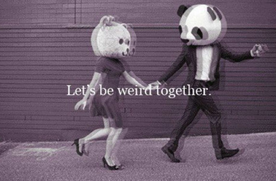 I Want Someone To Be Weird With Me Lets Be Weird Together I Love You Quotes For Him Love You Quotes For Him